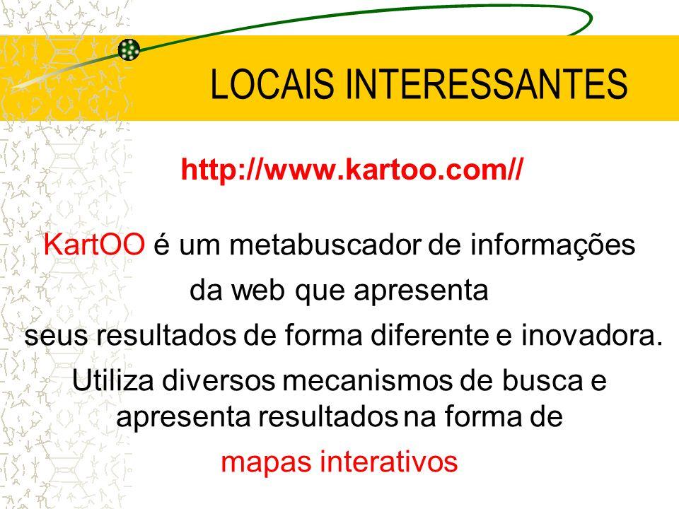 LOCAIS INTERESSANTES http://www.kartoo.com// da web que apresenta