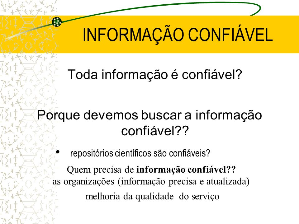 INFORMAÇÃO CONFIÁVEL Toda informação é confiável