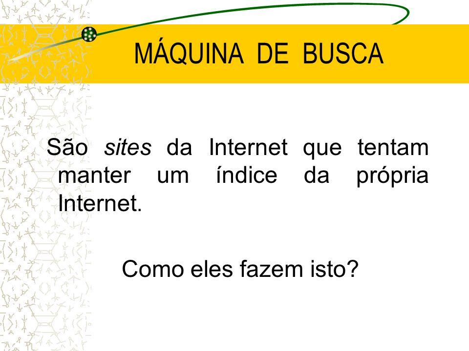 MÁQUINA DE BUSCA São sites da Internet que tentam manter um índice da própria Internet.