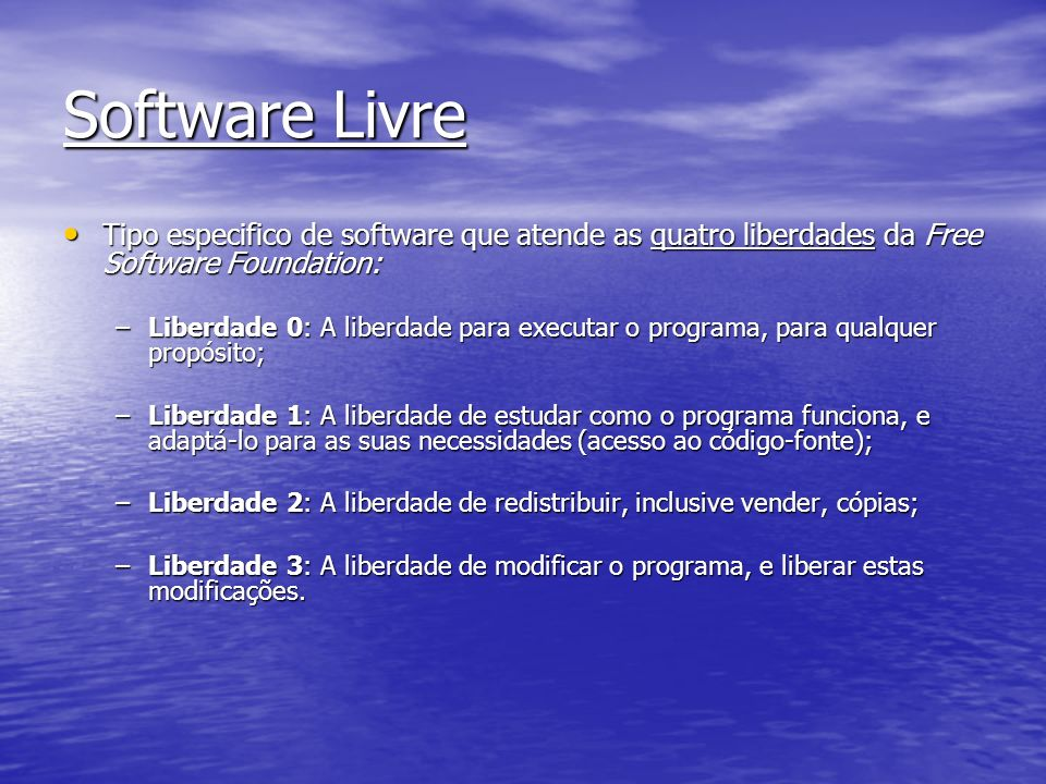 Software Livre Tipo especifico de software que atende as quatro liberdades da Free Software Foundation: