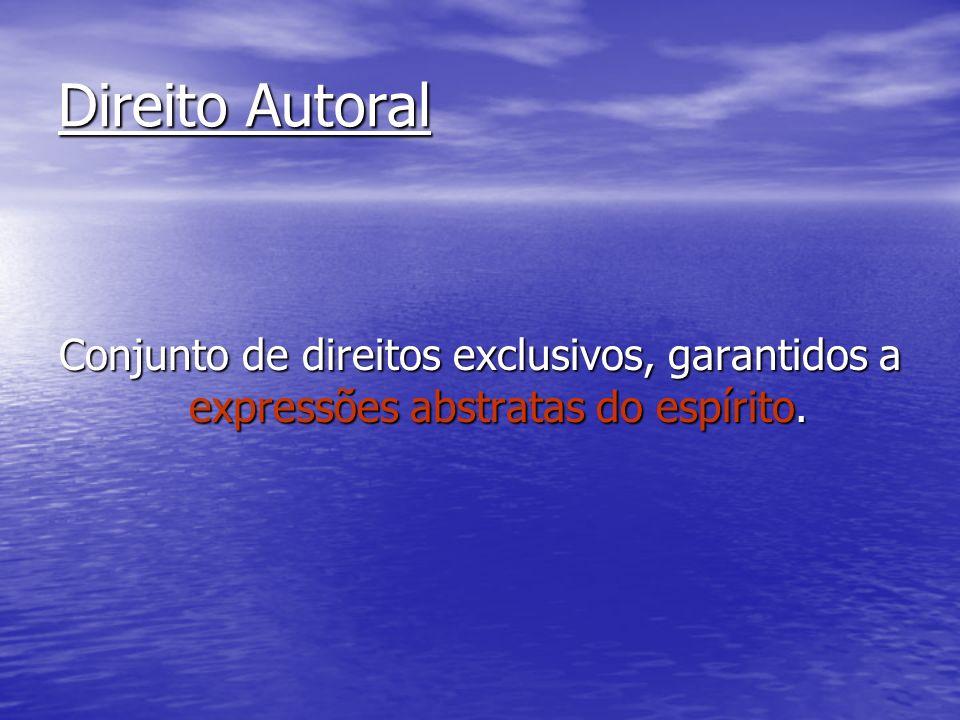 Direito Autoral Conjunto de direitos exclusivos, garantidos a expressões abstratas do espírito.