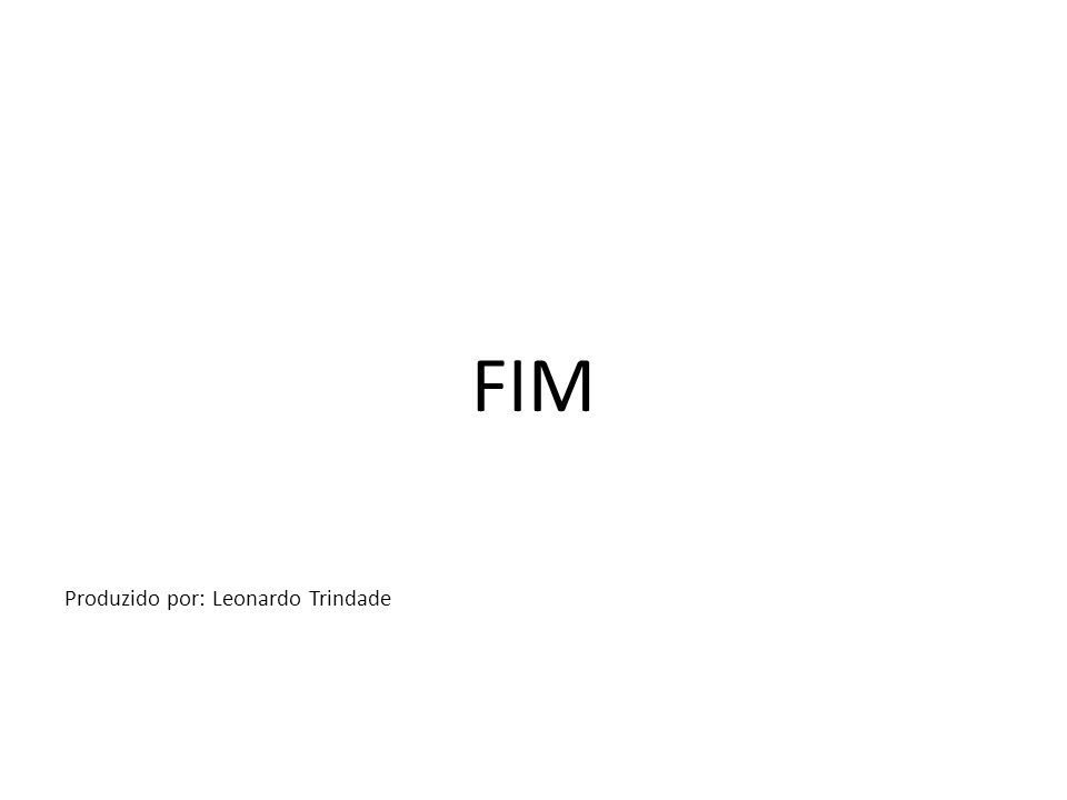FIM Produzido por: Leonardo Trindade