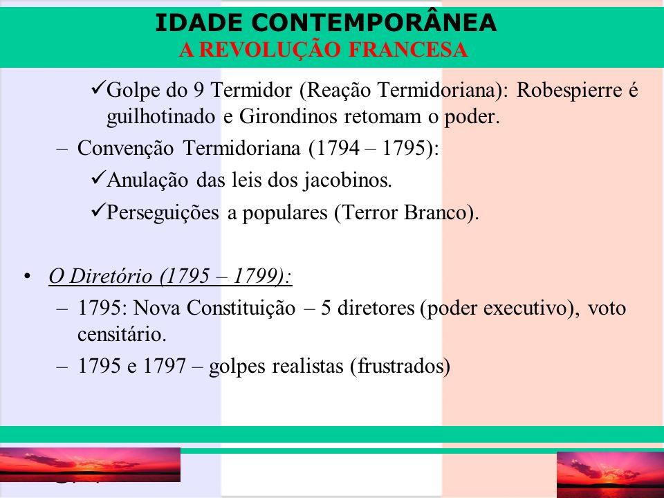 Golpe do 9 Termidor (Reação Termidoriana): Robespierre é guilhotinado e Girondinos retomam o poder.