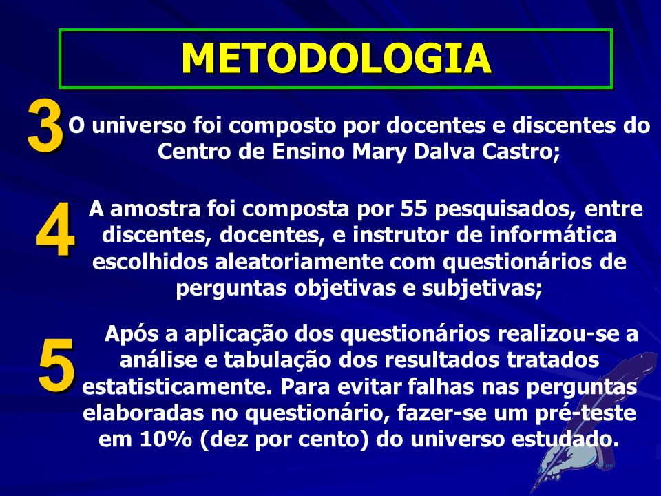 METODOLOGIA 3. O universo foi composto por docentes e discentes do Centro de Ensino Mary Dalva Castro;