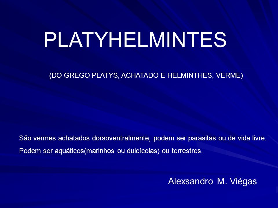 PLATYHELMINTES Alexsandro M. Viégas