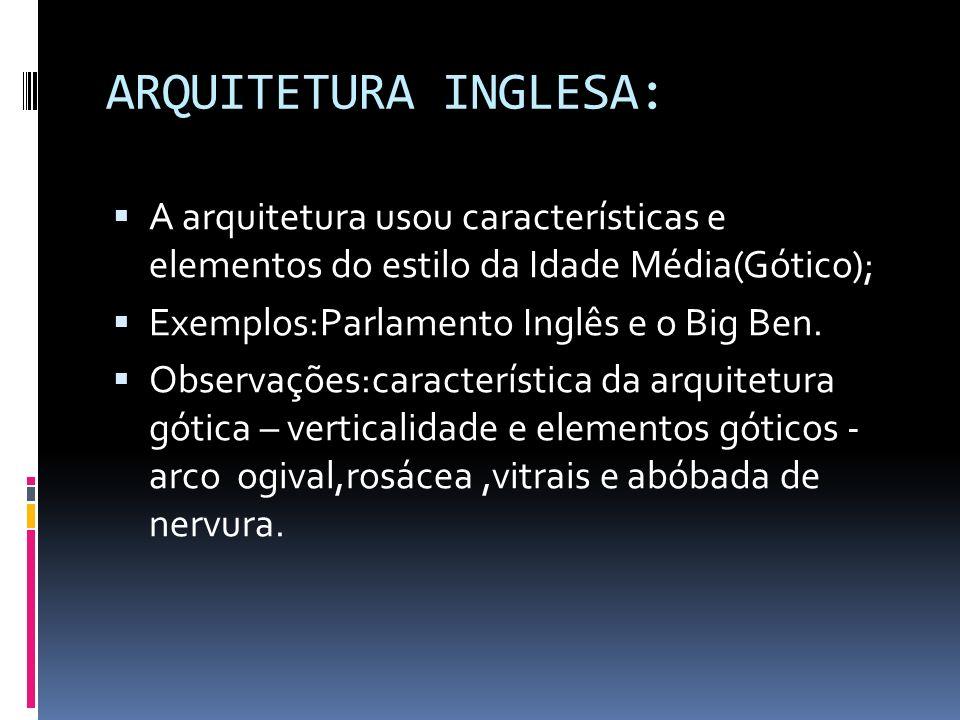 ARQUITETURA INGLESA: A arquitetura usou características e elementos do estilo da Idade Média(Gótico);