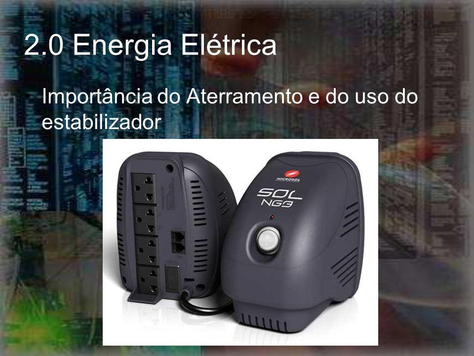 2.0 Energia Elétrica Importância do Aterramento e do uso do estabilizador