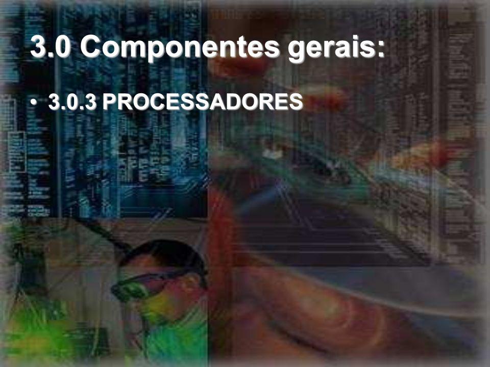 3.0 Componentes gerais: 3.0.3 PROCESSADORES