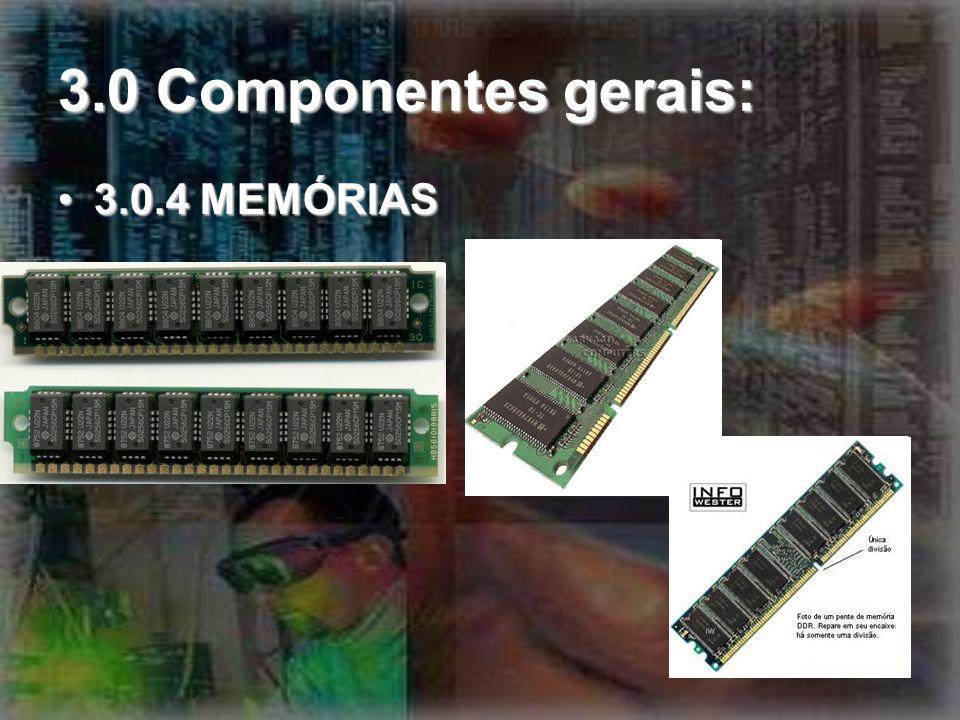3.0 Componentes gerais: 3.0.4 MEMÓRIAS