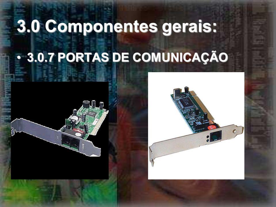 3.0 Componentes gerais: 3.0.7 PORTAS DE COMUNICAÇÃO