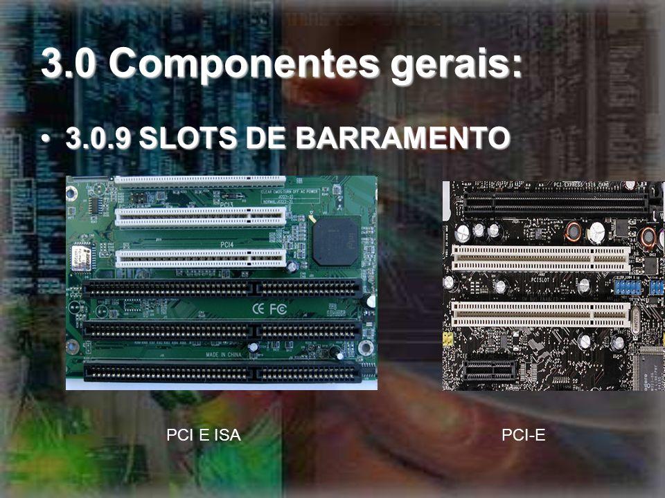 3.0 Componentes gerais: 3.0.9 SLOTS DE BARRAMENTO PCI E ISA PCI-E