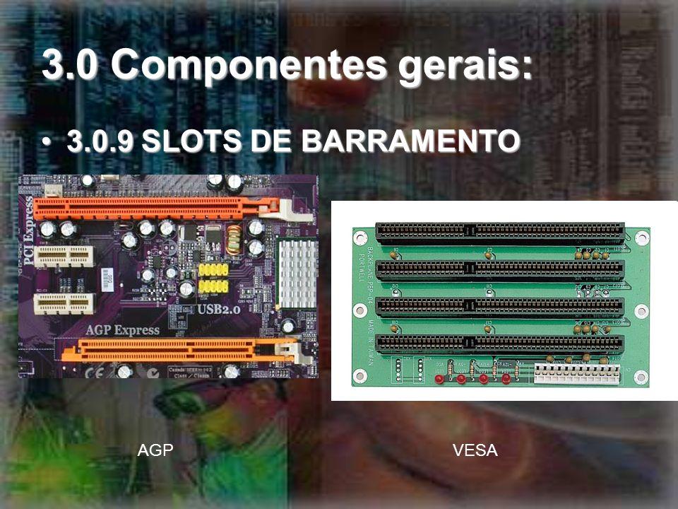 3.0 Componentes gerais: 3.0.9 SLOTS DE BARRAMENTO AGP VESA