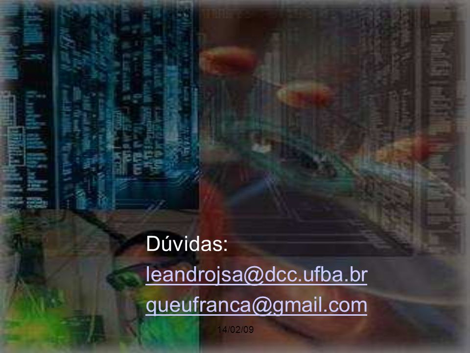 Dúvidas: leandrojsa@dcc.ufba.br queufranca@gmail.com