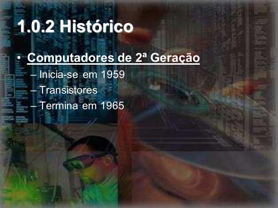1.0.2 Histórico Computadores de 2ª Geração Inicia-se em 1959