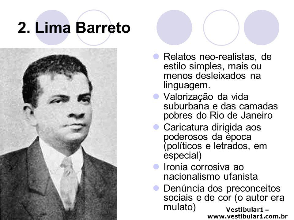 2. Lima Barreto Relatos neo-realistas, de estilo simples, mais ou menos desleixados na linguagem.