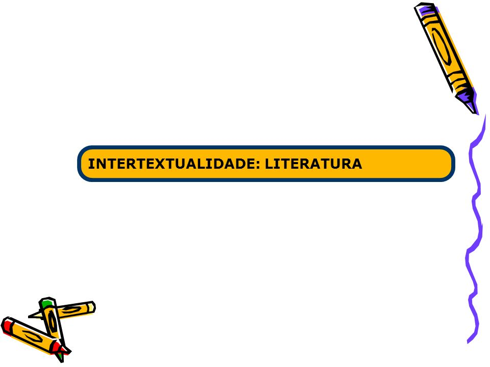 INTERTEXTUALIDADE: LITERATURA