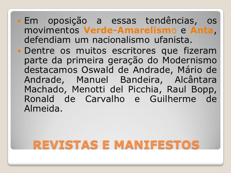 Em oposição a essas tendências, os movimentos Verde-Amarelismo e Anta, defendiam um nacionalismo ufanista.