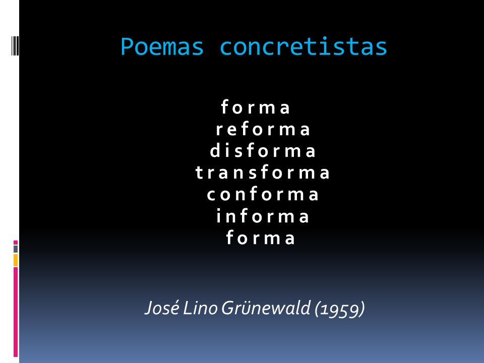 Poemas concretistas f o r m a r e f o r m a d i s f o r m a t r a n s f o r m a c o n f o r m a i n f o r m a f o r m a