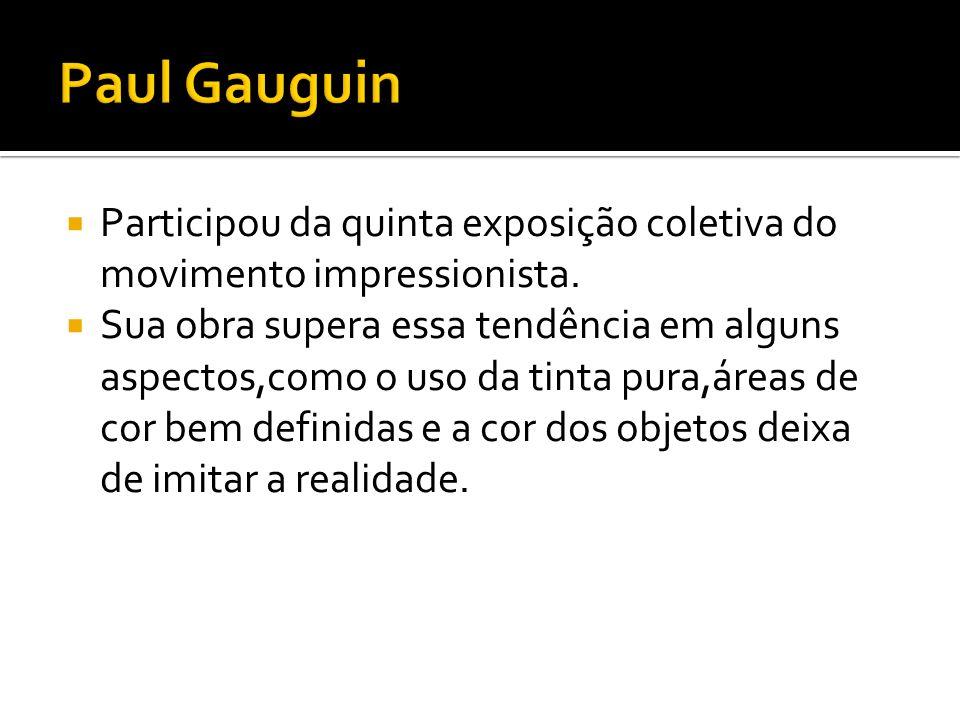 Paul Gauguin Participou da quinta exposição coletiva do movimento impressionista.