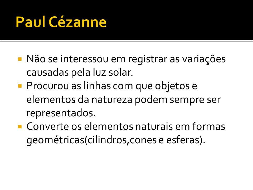 Paul Cézanne Não se interessou em registrar as variações causadas pela luz solar.