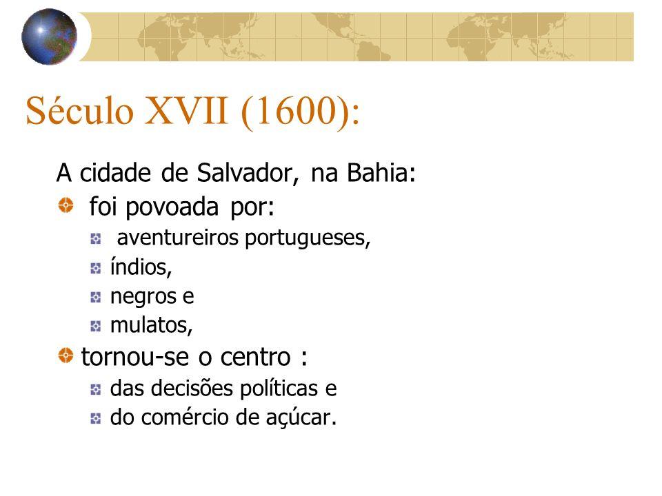 Século XVII (1600): A cidade de Salvador, na Bahia: foi povoada por: