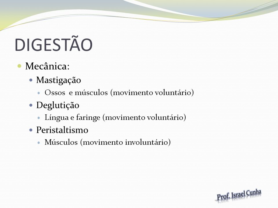 DIGESTÃO Mecânica: Mastigação Deglutição Peristaltismo