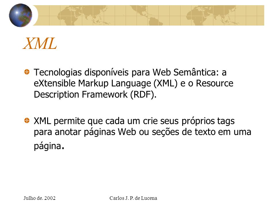 XML Tecnologias disponíveis para Web Semântica: a eXtensible Markup Language (XML) e o Resource Description Framework (RDF).