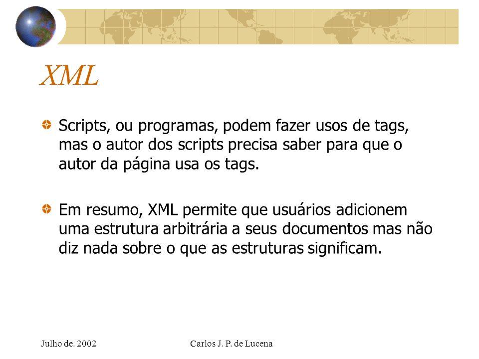 XML Scripts, ou programas, podem fazer usos de tags, mas o autor dos scripts precisa saber para que o autor da página usa os tags.