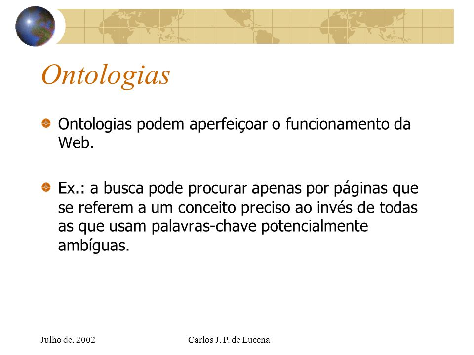Ontologias Ontologias podem aperfeiçoar o funcionamento da Web.