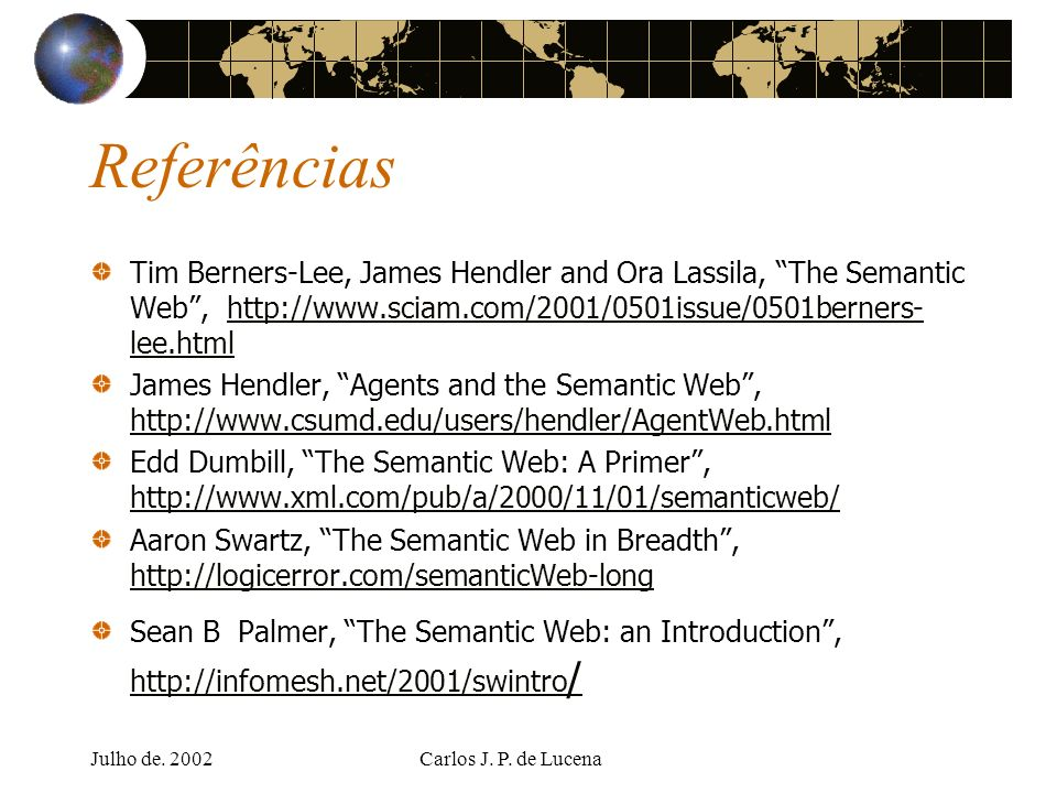 Referências Tim Berners-Lee, James Hendler and Ora Lassila, The Semantic Web , http://www.sciam.com/2001/0501issue/0501berners-lee.html.