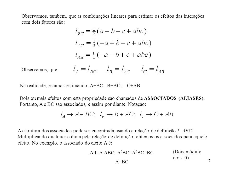 Observamos, também, que as combinações lineares para estimar os efeitos das interações com dois fatores são: