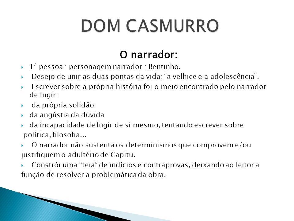 DOM CASMURRO O narrador: 1ª pessoa : personagem narrador : Bentinho.