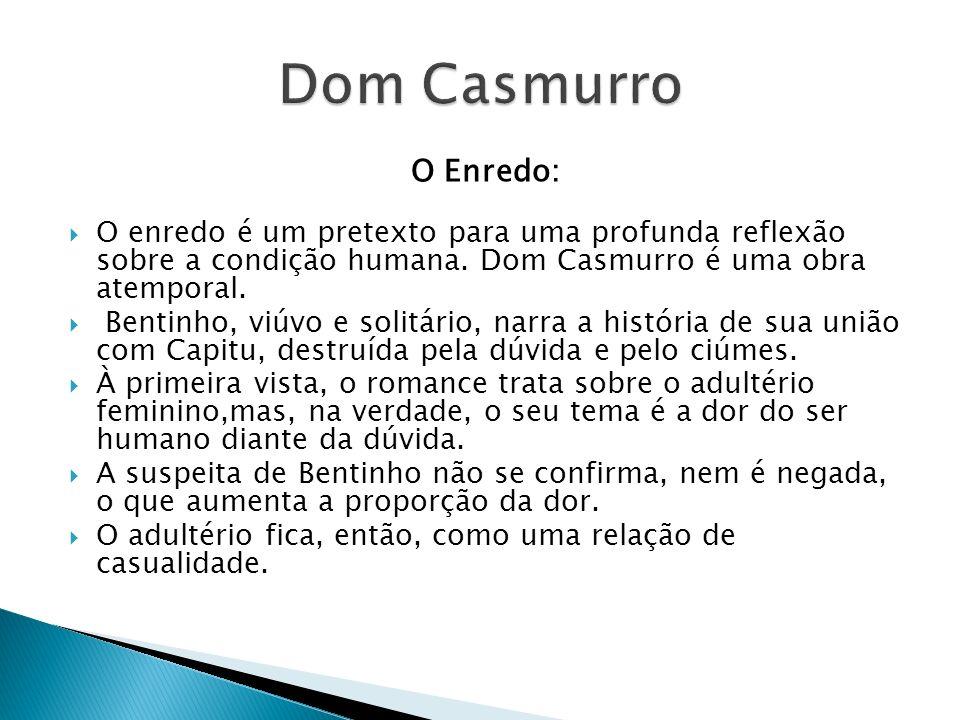 Dom Casmurro O Enredo: O enredo é um pretexto para uma profunda reflexão sobre a condição humana. Dom Casmurro é uma obra atemporal.