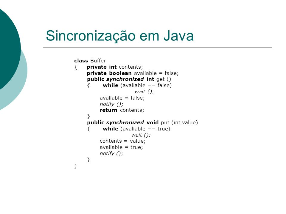 Sincronização em Java class Buffer { private int contents;