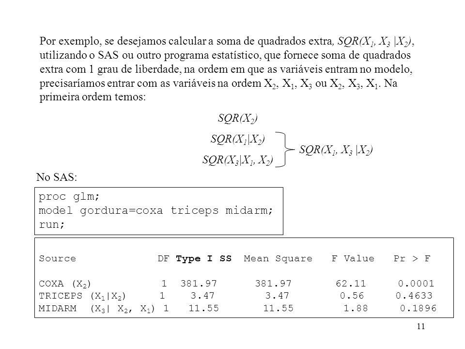 model gordura=coxa triceps midarm; run;