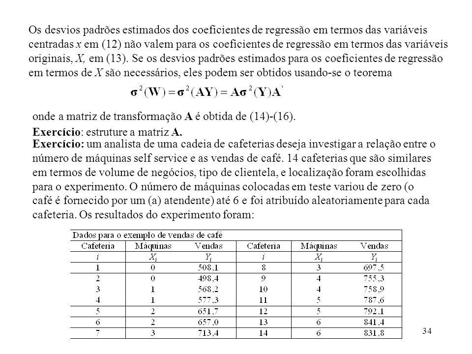 Os desvios padrões estimados dos coeficientes de regressão em termos das variáveis centradas x em (12) não valem para os coeficientes de regressão em termos das variáveis originais, X, em (13). Se os desvios padrões estimados para os coeficientes de regressão em termos de X são necessários, eles podem ser obtidos usando-se o teorema