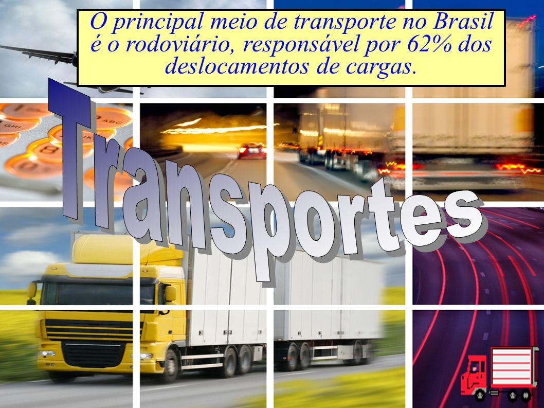 O principal meio de transporte no Brasil é o rodoviário, responsável por 62% dos deslocamentos de cargas.