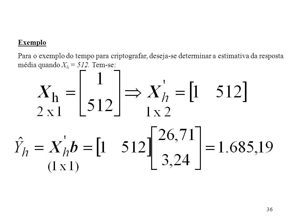 Exemplo Para o exemplo do tempo para criptografar, deseja-se determinar a estimativa da resposta média quando Xh = 512.