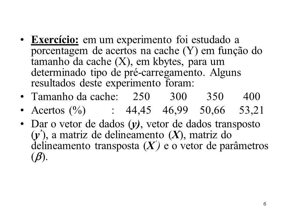 Exercício: em um experimento foi estudado a porcentagem de acertos na cache (Y) em função do tamanho da cache (X), em kbytes, para um determinado tipo de pré-carregamento. Alguns resultados deste experimento foram: