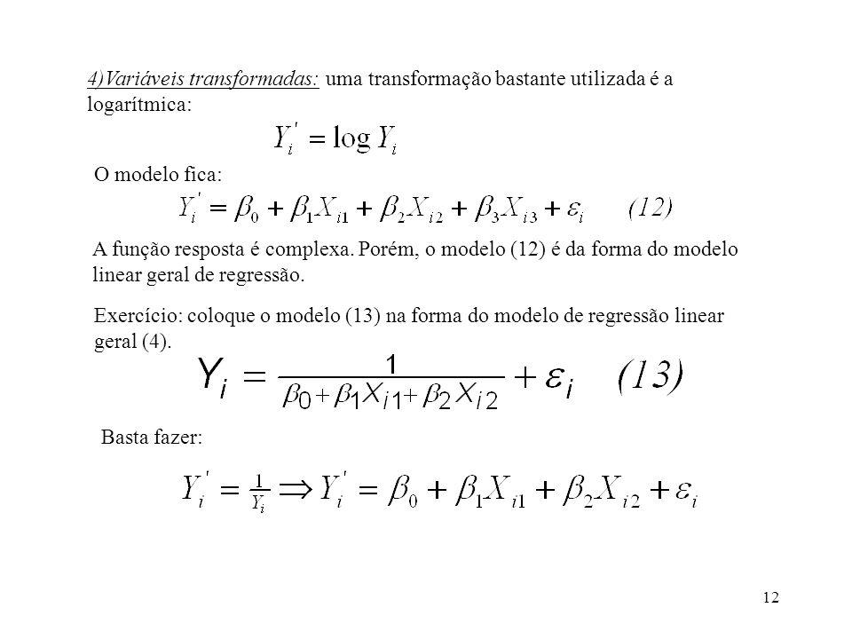 4)Variáveis transformadas: uma transformação bastante utilizada é a logarítmica: