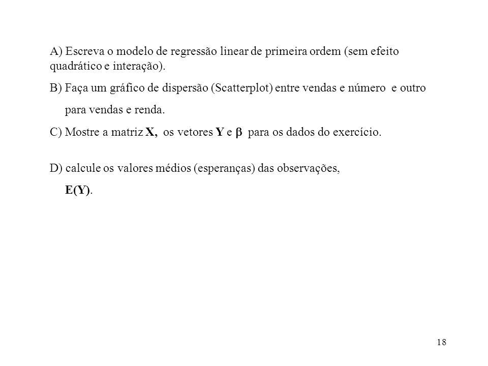 A) Escreva o modelo de regressão linear de primeira ordem (sem efeito quadrático e interação).