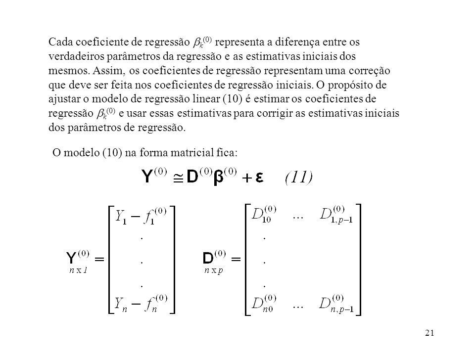Cada coeficiente de regressão k(0) representa a diferença entre os verdadeiros parâmetros da regressão e as estimativas iniciais dos mesmos. Assim, os coeficientes de regressão representam uma correção que deve ser feita nos coeficientes de regressão iniciais. O propósito de ajustar o modelo de regressão linear (10) é estimar os coeficientes de regressão k(0) e usar essas estimativas para corrigir as estimativas iniciais dos parâmetros de regressão.