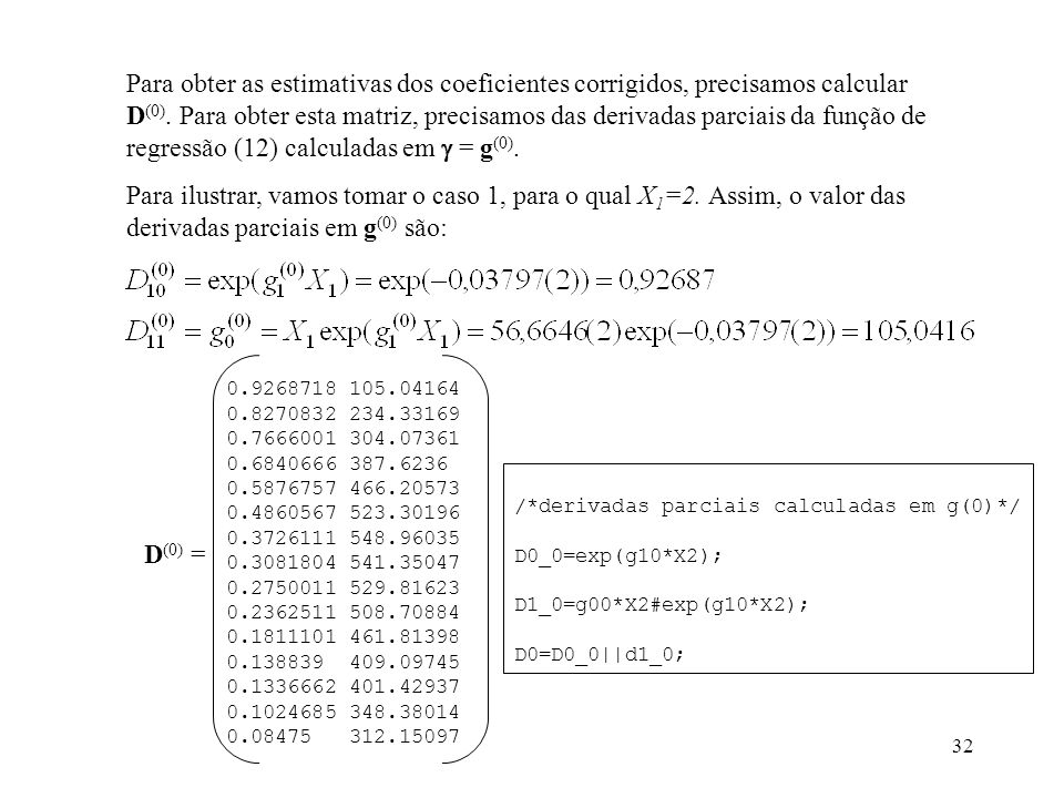 Para obter as estimativas dos coeficientes corrigidos, precisamos calcular D(0). Para obter esta matriz, precisamos das derivadas parciais da função de regressão (12) calculadas em  = g(0).