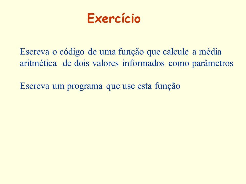 Exercício Escreva o código de uma função que calcule a média aritmética de dois valores informados como parâmetros.