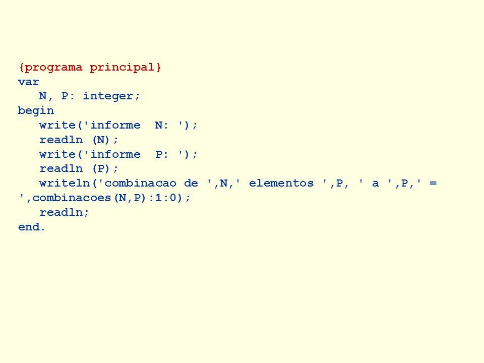 {programa principal} var. N, P: integer; begin. write( informe N: ); readln (N); write( informe P: );