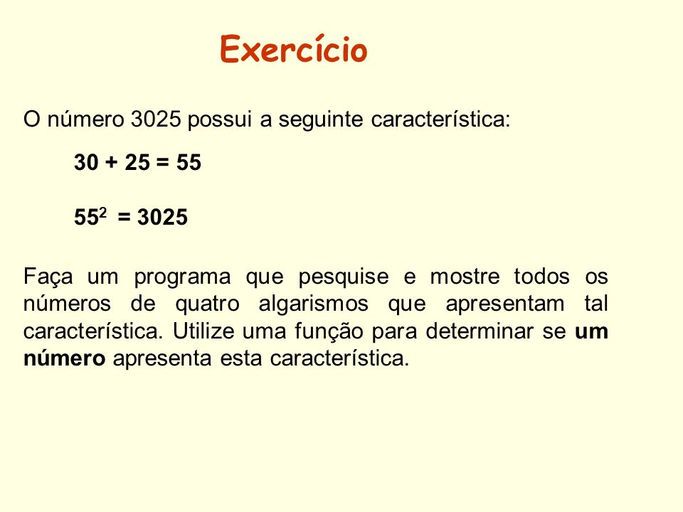 Exercício O número 3025 possui a seguinte característica: 30 + 25 = 55