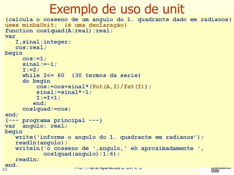 Exemplo de uso de unit {calcula o cosseno de um angulo do 1. quadrante dado em radianos} uses minhaUnit; {é uma declaração}