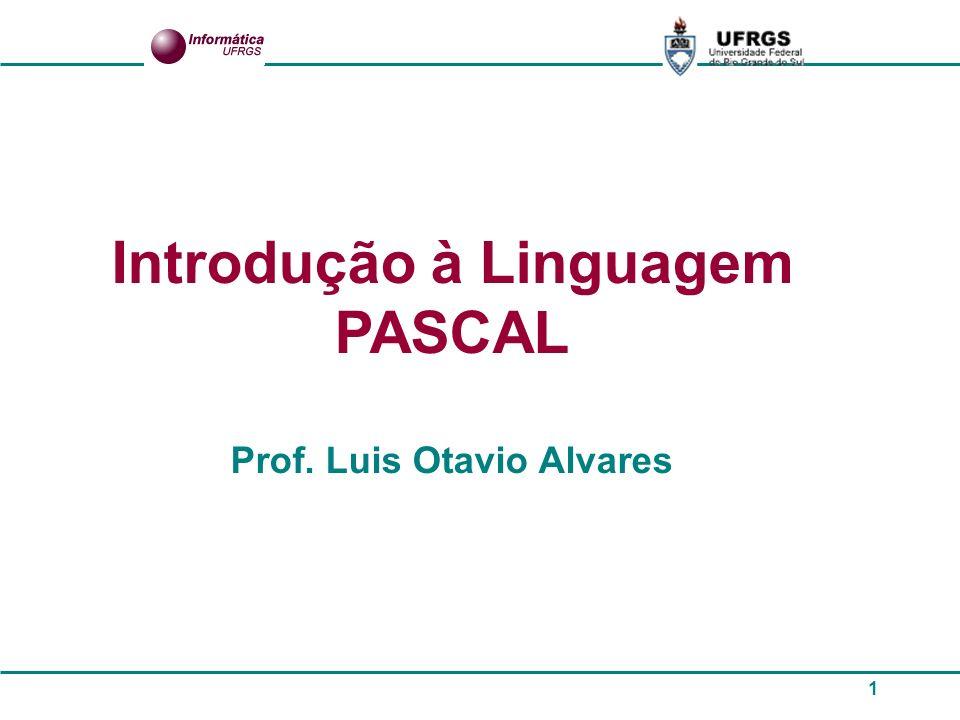 Introdução à Linguagem PASCAL Prof. Luis Otavio Alvares