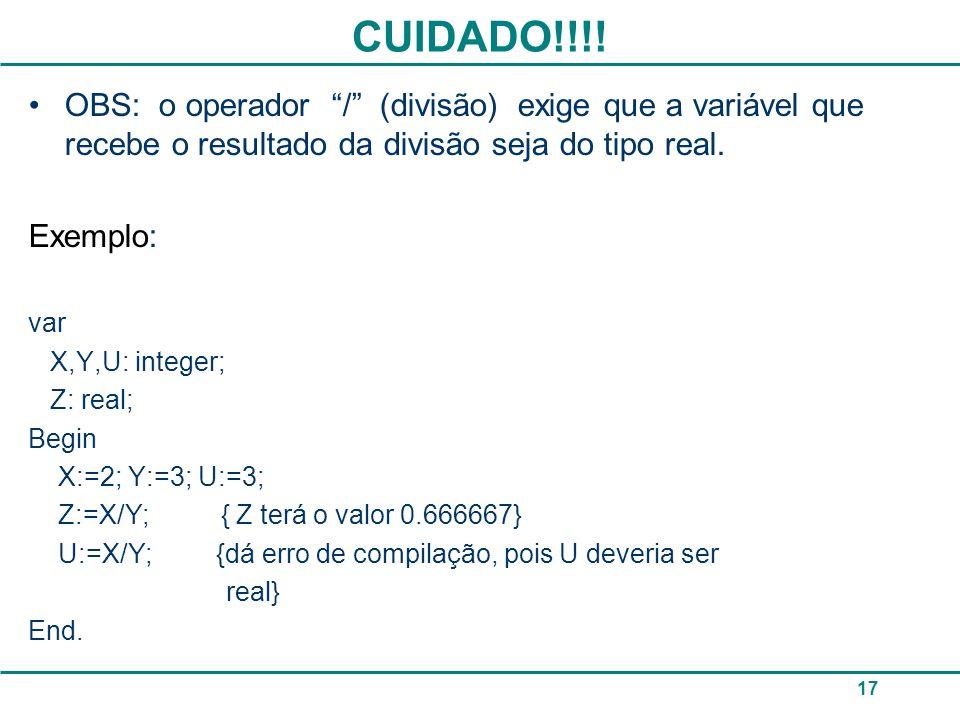CUIDADO!!!! OBS: o operador / (divisão) exige que a variável que recebe o resultado da divisão seja do tipo real.