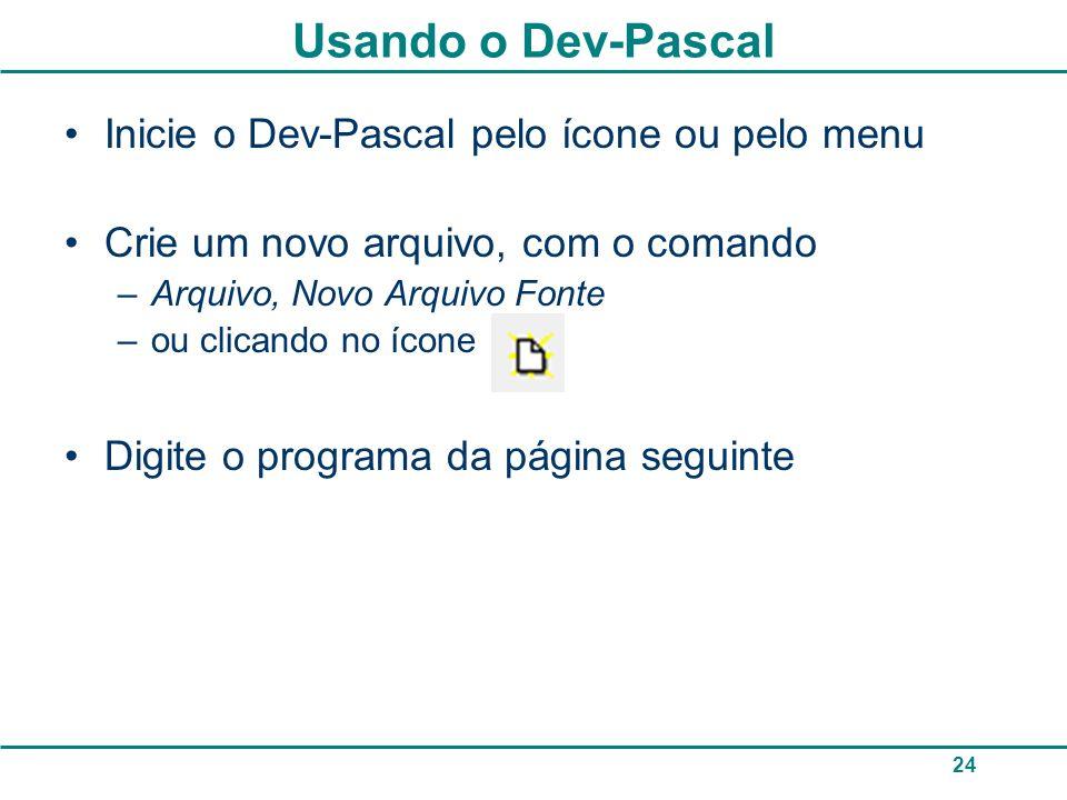 Usando o Dev-Pascal Inicie o Dev-Pascal pelo ícone ou pelo menu